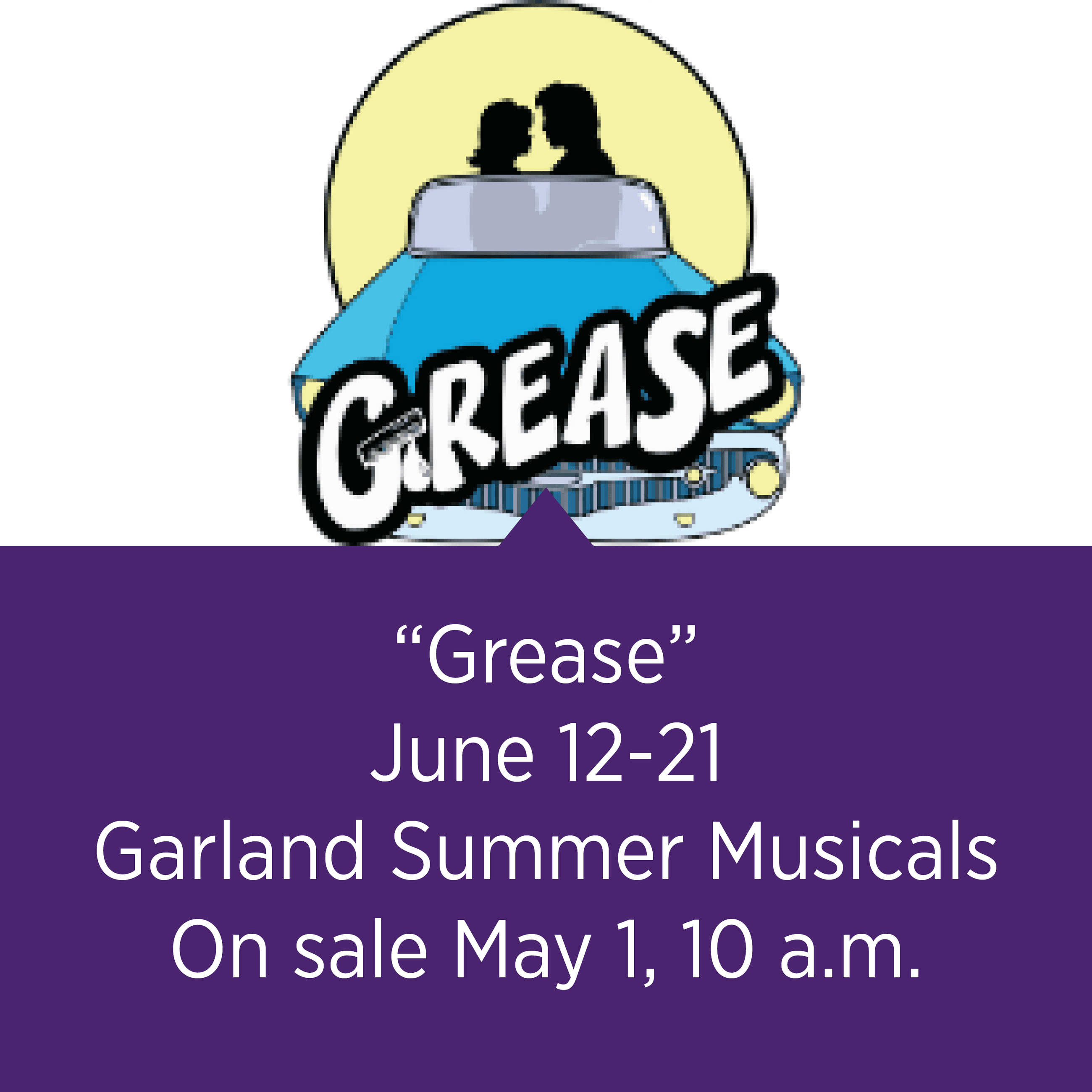 """Grease"" June 12-21, Garland Summer Musicals, On sale May 1, 10 a.m."