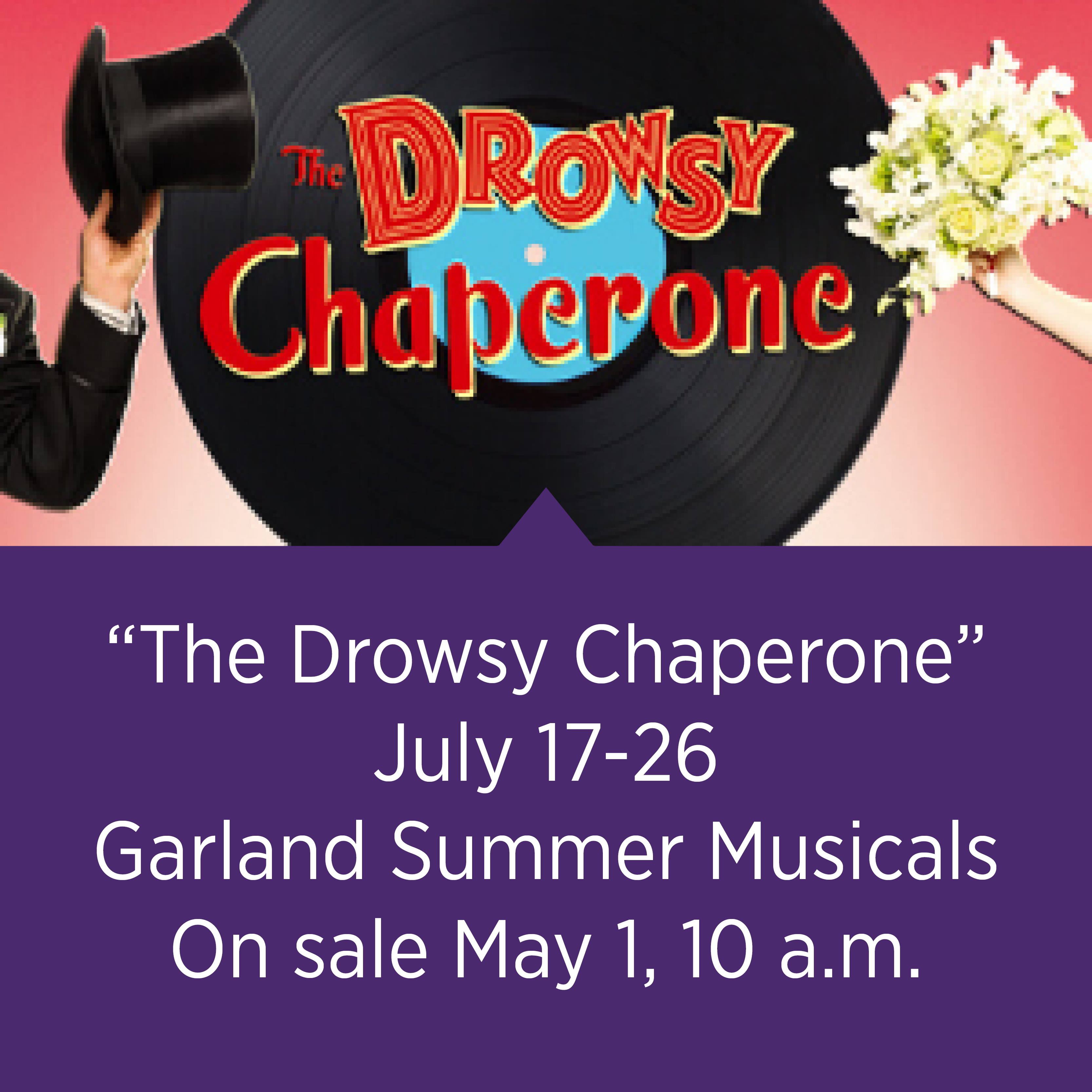 """The Drowsy Chaperone"" July 17-26, Garland Summer Musicals, On sale May 1, 10 a.m."